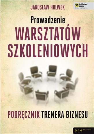 Okładka książki Prowadzenie warsztatów szkoleniowych. Podręcznik trenera biznesu