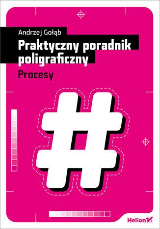 Okładka książki/ebooka Praktyczny poradnik poligraficzny. Procesy