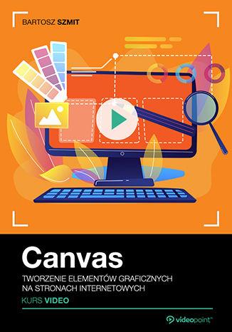 Okładka książki Canvas. Kurs video. Tworzenie elementów graficznych na stronach internetowych