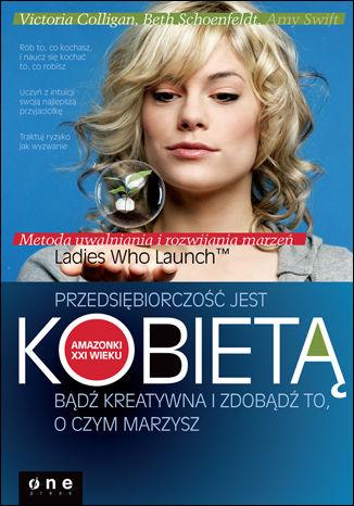 Okładka książki/ebooka Przedsiębiorczość jest kobietą. Bądź kreatywna i zdobądź to, o czym marzysz