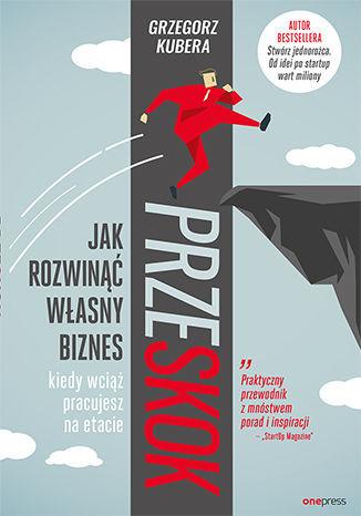 Okładka książki Przeskok. Jak rozwinąć własny biznes, kiedy wciąż pracujesz na etacie. Książka z autografem PRZESK