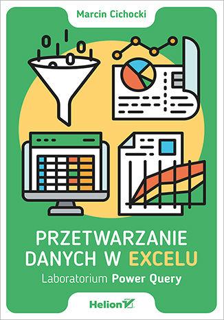 Okładka książki/ebooka Przetwarzanie danych w Excelu. Laboratorium Power Query