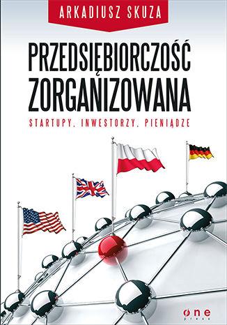 Okładka książki Przedsiębiorczość zorganizowana. Startupy, inwestorzy, pieniądze