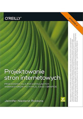Okładka książki/ebooka Projektowanie stron internetowych. Przewodnik dla początkujących webmasterów po HTML5, CSS3 i grafice. Wydanie V
