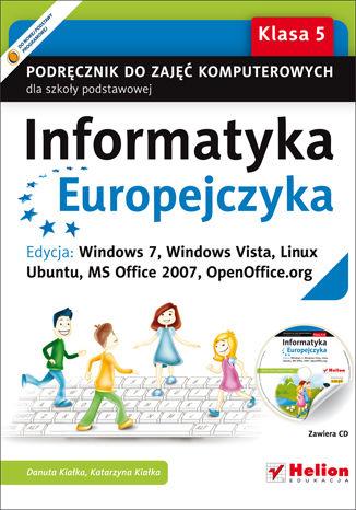 Informatyka Europejczyka. Podręcznik do zajęć komputerowych dla szkoły podstawowej, kl. 5. Edycja: Windows 7, Windows Vista, Linux Ubuntu, MS Office 2007, OpenOffice.org (Wydanie II)