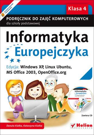 Okładka książki Informatyka Europejczyka. Podręcznik do zajęć komputerowych dla szkoły podstawowej, kl. 4. Edycja: Windows XP, Linux Ubuntu, MS Office 2003, OpenOffice.org (Wydanie II)