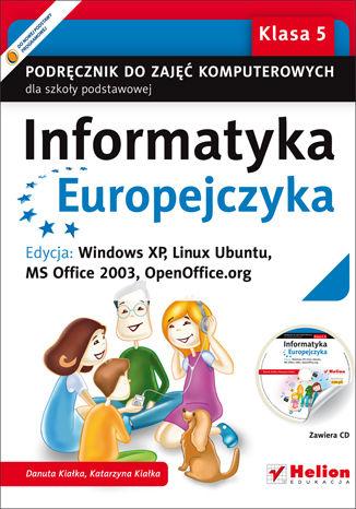 Okładka książki/ebooka Informatyka Europejczyka. Podręcznik do zajęć komputerowych dla szkoły podstawowej, kl. 5. Edycja: Windows XP, Linux Ubuntu, MS Office 2003, OpenOffice.org (Wydanie II)