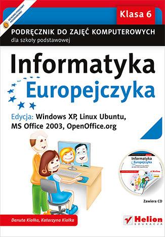 Okładka książki/ebooka Informatyka Europejczyka. Podręcznik do zajęć komputerowych dla szkoły podstawowej, kl. 6. Edycja: Windows XP, Linux Ubuntu, MS Office 2003, OpenOffice.org (Wydanie II)