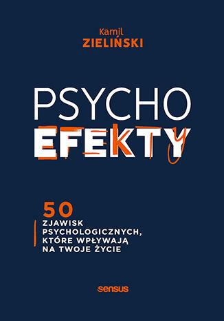 Okładka książki/ebooka PSYCHOefekty. 50 zjawisk psychologicznych, które wpływają na Twoje życie