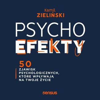 Okładka książki PSYCHOefekty. 50 zjawisk psychologicznych, które wpływają na Twoje życie