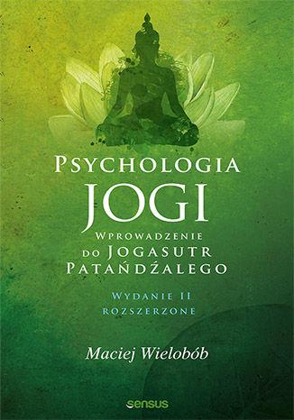 Okładka książki/ebooka Psychologia jogi. Wprowadzenie do 'Jogasutr' Patańdźalego. Wydanie II rozszerzone