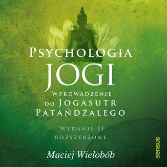 Okładka książki Psychologia jogi. Wprowadzenie do 'Jogasutr' Patańdźalego. Wydanie II rozszerzone