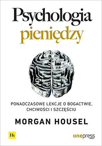 Okładka książki/ebooka Psychologia pieniędzy. Ponadczasowe lekcje o bogactwie, chciwości i szczęściu