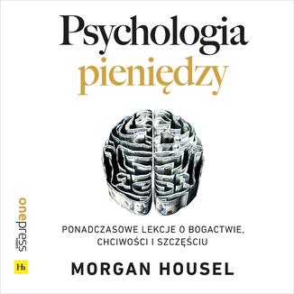 Okładka książki Psychologia pieniędzy. Ponadczasowe lekcje o bogactwie, chciwości i szczęściu
