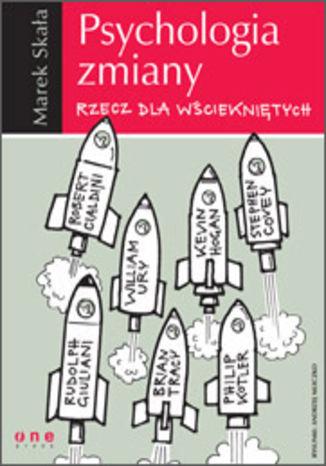Okładka książki/ebooka Psychologia zmiany. Rzecz dla wściekniętych