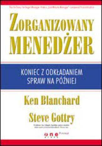 Okładka książki/ebooka Zorganizowany menedżer. Koniec z odkładaniem spraw na później