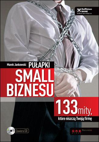 Okładka książki/ebooka Pułapki small biznesu. 133 mity, które niszczą Twoją firmę