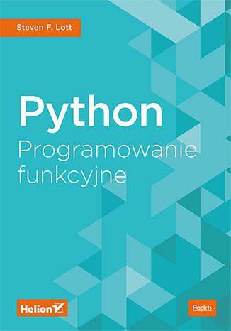 Python. Programowanie funkcyjne. Książka, ebook. Steven F. Lott. Księgarnia  informatyczna Helion.pl