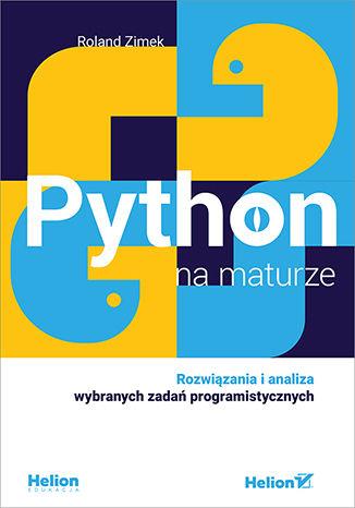 Okładka książki Python na maturze. Rozwiązania i analiza wybranych zadań programistycznych