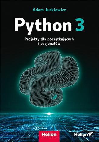 Okładka książki Python 3. Projekty dla początkujących i pasjonatów