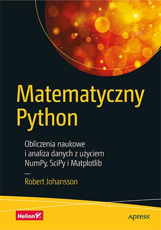 Okładka książki Matematyczny Python. Obliczenia naukowe i analiza danych z użyciem NumPy, SciPy i Matplotlib