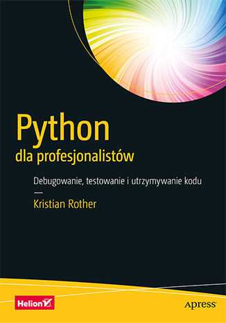 Okładka książki/ebooka Python dla profesjonalistów. Debugowanie, testowanie i utrzymywanie kodu