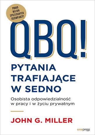 Okładka książki/ebooka QBQ! Pytania trafiające w sedno. Osobista odpowiedzialność w pracy i w życiu prywatnym