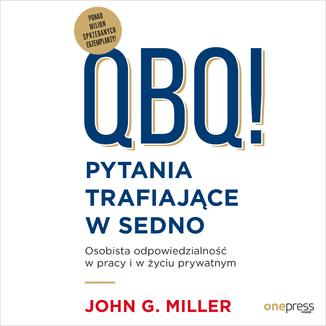Okładka książki QBQ! Pytania trafiające w sedno. Osobista odpowiedzialność w pracy i w życiu prywatnym