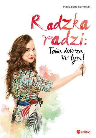 Okładka książki/ebooka Radzka radzi: Tobie dobrze w tym! Książka z autografem