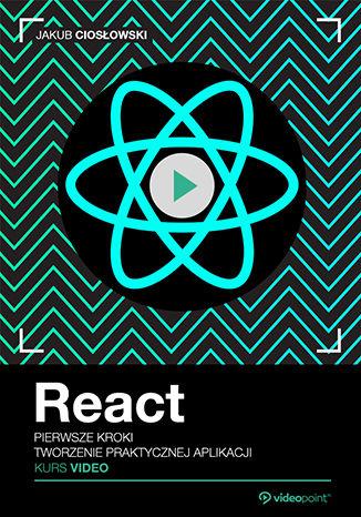 Okładka kursu React. Pierwsze kroki. Kurs video. Tworzenie praktycznej aplikacji