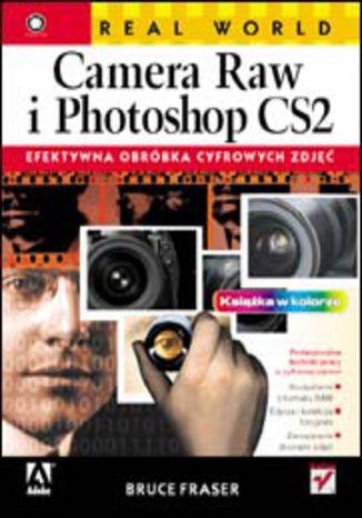 Okładka książki/ebooka Real World Camera Raw i Photoshop CS2. Efektywna obróbka cyfrowych zdjęć