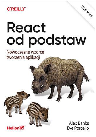 Okładka książki React od podstaw. Nowoczesne wzorce tworzenia aplikacji. Wydanie II