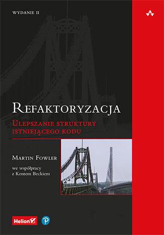 Okładka książki/ebooka Refaktoryzacja. Ulepszanie struktury istniejącego kodu. Wydanie II