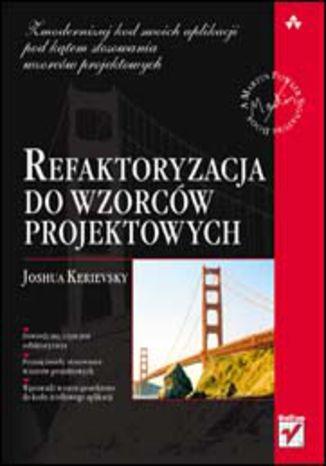 Okładka książki Refaktoryzacja do wzorców projektowych