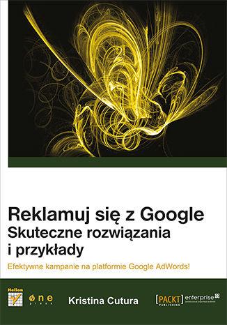 Okładka książki/ebooka Reklamuj się z Google. Skuteczne rozwiązania i przykłady