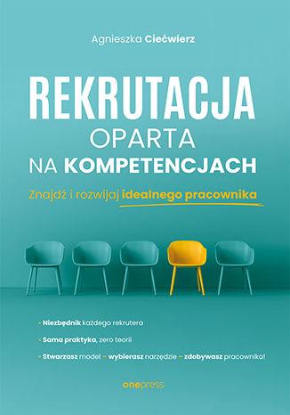 Okładka książki Rekrutacja oparta na kompetencjach. Znajdź i rozwijaj idealnego pracownika