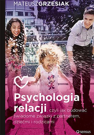 Okładka książki/ebooka Psychologia relacji, czyli jak budować świadome związki z partnerem, dziećmi i rodzicami