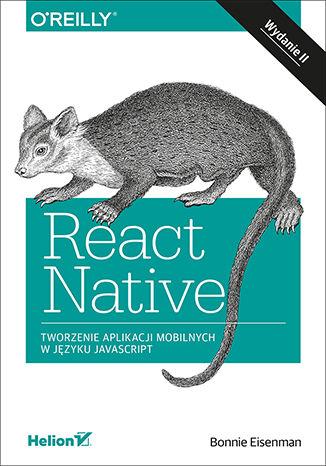 Okładka książki/ebooka React Native. Tworzenie aplikacji mobilnych w języku JavaScript. Wydanie II