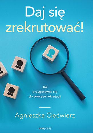 Okładka książki/ebooka Daj się zrekrutować! Jak przygotować się do procesu rekrutacji
