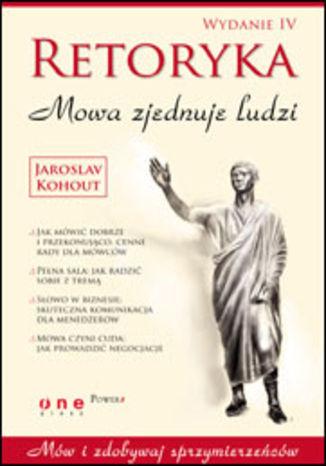 Okładka książki/ebooka Retoryka. Mowa zjednuje ludzi. Wydanie IV