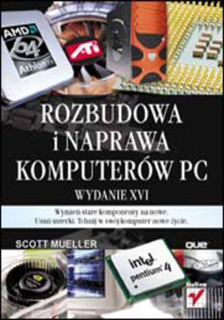 Okładka książki Rozbudowa i naprawa komputerów PC. Wydanie XVI