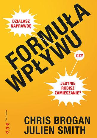 Okładka książki Formuła wpływu. Działasz naprawdę, czy jedynie robisz zamieszanie?