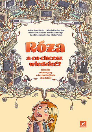 Okładka książki Róża, a co chcesz wiedzieć? Komiks edukacyjny o technologiach dla dzieci