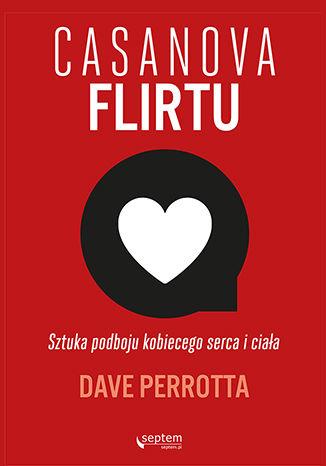 Okładka książki Casanova flirtu. Sztuka podboju kobiecego serca i ciała