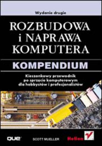 Okładka książki Rozbudowa i naprawa komputera. Kompendium. Wydanie drugie