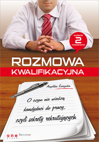 Okładka książki Rozmowa kwalifikacyjna. O czym nie wiedza kandydaci do pracy, czyli sekrety rekrutujących. Wydanie II rozszerzone