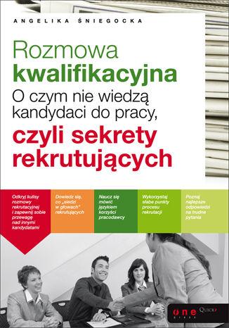 Okładka książki Rozmowa kwalifikacyjna. O czym nie wiedzą kandydaci do pracy, czyli sekrety rekrutujących