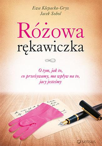 Okładka książki/ebooka Różowa rękawiczka. O tym, jak to, co przeżywamy, ma wpływ na to, jacy jesteśmy