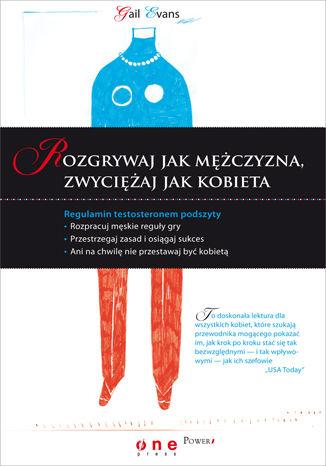 Okładka książki/ebooka Rozgrywaj jak mężczyzna, zwyciężaj jak kobieta