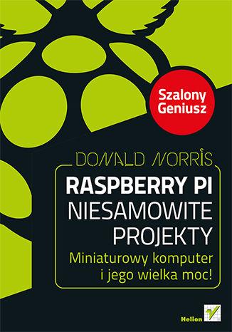 Okładka książki/ebooka Raspberry Pi. Niesamowite projekty. Szalony Geniusz